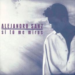 Alejandro Sanz Si tu me miras
